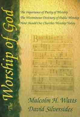 Psalmody Church Worhsip Music Regulative Principle Reformed Theology Malcolm H. Watts David Silversides Marpet Press