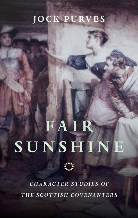 Fair sunshine jock purves Scottish covenanter puritan