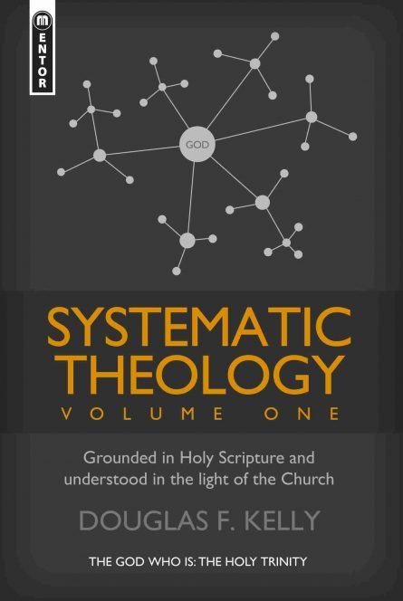 Systematic Theology Douglas Kelly Mentor Christian Focus Reformed