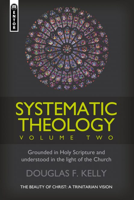 Systematic Theology by Douglas Kelly Volume 2 Mentor Christian Focus Reformed