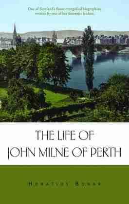 John Milne of Perth by Horatius Bonar Scottish Evangelical