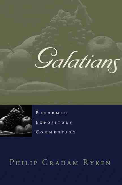 Reformed Expository Commentary Series on Galatians by Philip Ryken Reformed Theological Bible Books