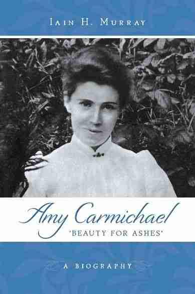 Amy Carmichael Missionary India Iain H. Murray Christian Books Banner of Truth Trust Theological