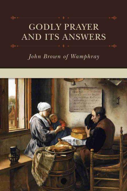 Godly Prayer by John Brown of Wamphray Scottish COvenanters Puritan RHB Reformation Heritage Books