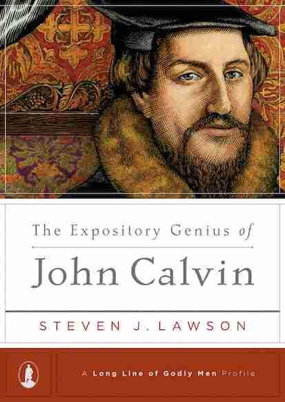 Expository Genius of John Calvin by Steven Lawson