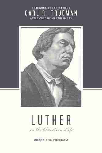 Martin Luther on the Christian Life by Carl Trueman