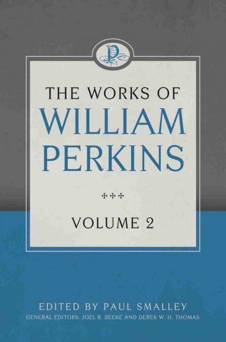 The Works of William Perkins edited Joel Beeke RHB