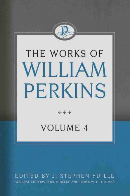 The Works of William Perkins volume 4 Puritan Reformation Heritage Books