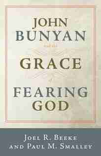 John Bunyan and the Grace by Joel R. Beeke and Paul Smalley P&R