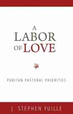 A Labor of Love - George Swinnock -J stephen yuille rhb