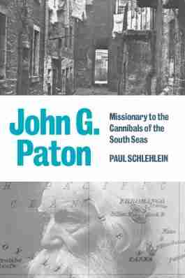 John G. Paton by Paul schlehlein Banner of Truth