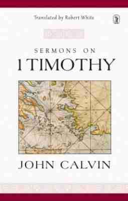 Sermons on 1 Timothy by John Calvin Banner of Truth