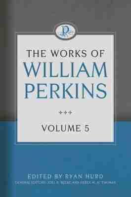 Works of William Perkins Volume 5 RHB Joel Beeke