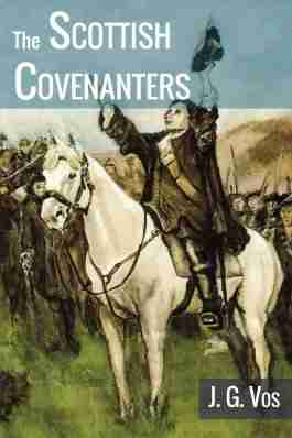 The Scottish Covenanters by Johannes G. Vos