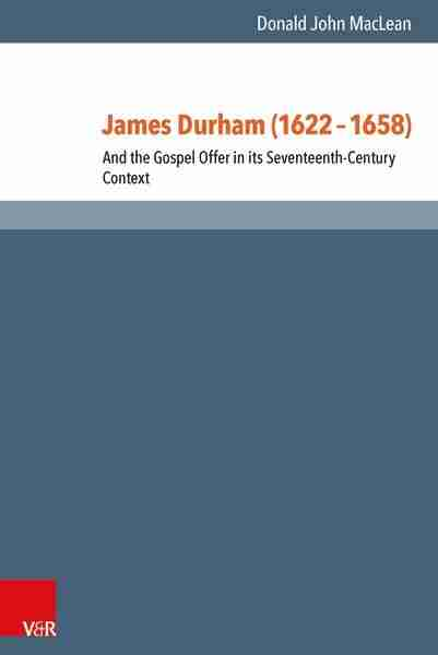 James Durham and the Gospel Offer by Donald John Maclean