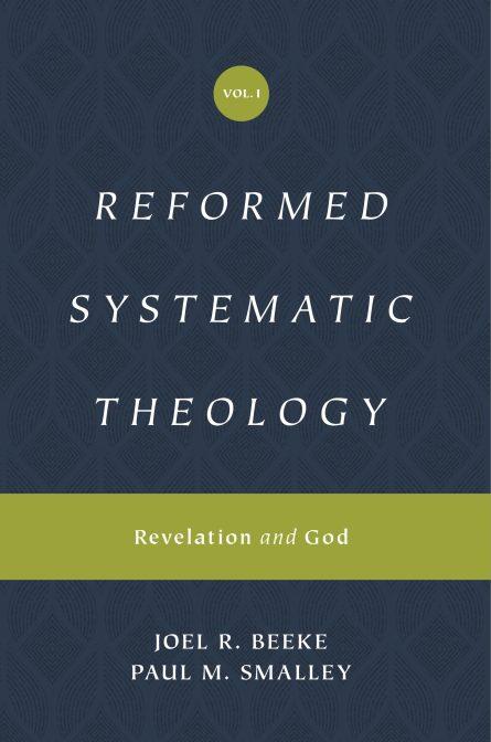 Reformed Systematic Theology Joel Beeke Paul Smalley Crossway Books