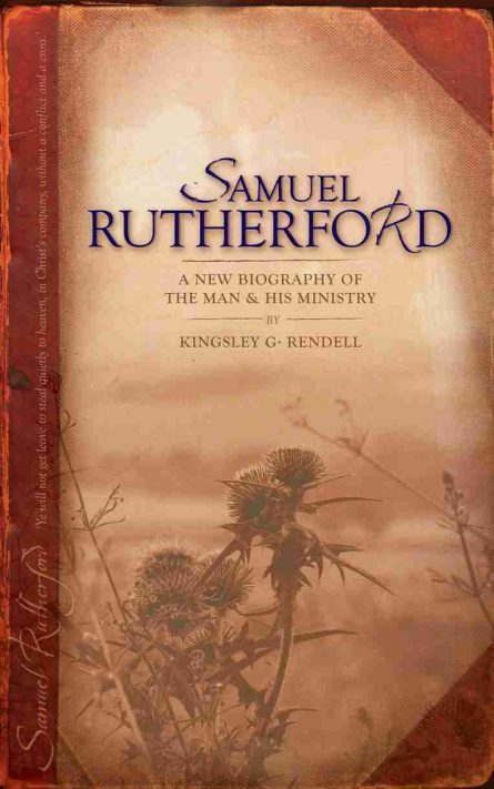 Samuel Rutherford by Kingsley Rendell Christian Focus Puritan Covenanter Westminster Assembly