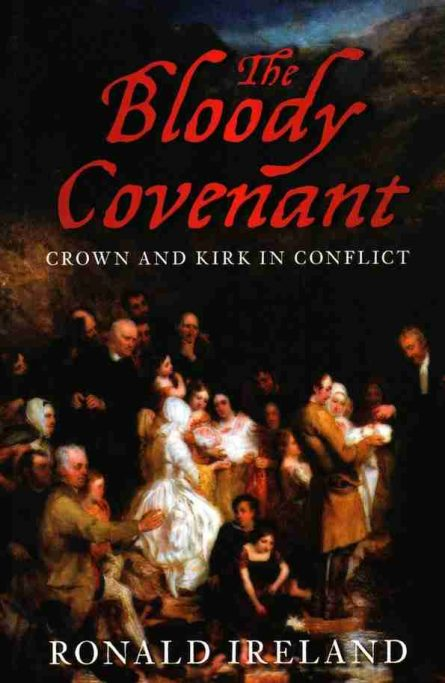 The Bloody Covenant by Ronald Ireland Scottish Covenanters Puritan Christian Martyrs