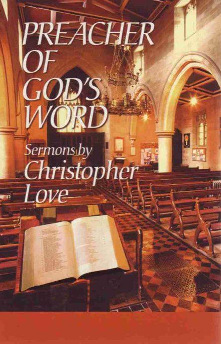 Preacher of God's word sermons of Christopher Love puritan soli doe gloria rhb