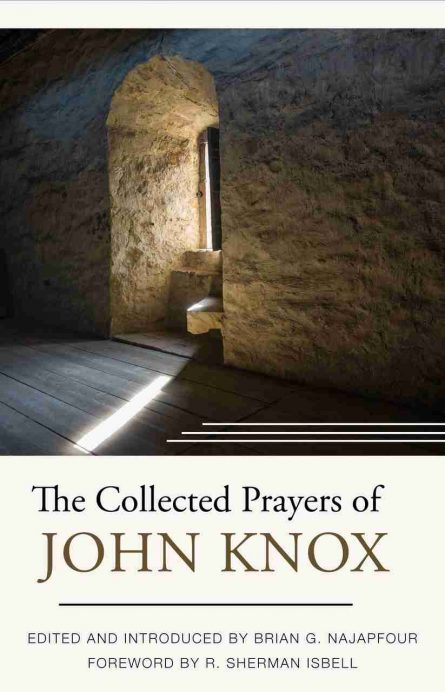 collected prayers of John knox reformation heritage books