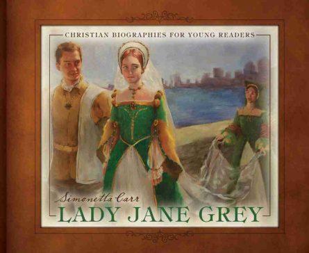 lady jane grey by simonetta carr reformation heritage books