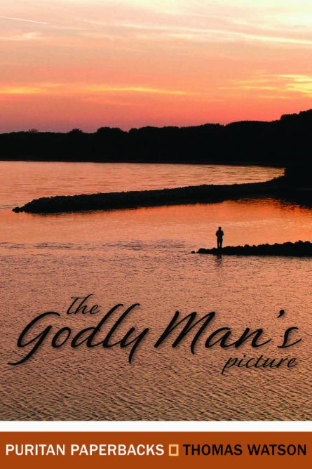 the Godly mans picture by Thomas watson Puritan paperbacks banner of truth