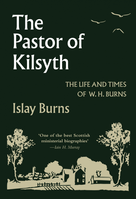 the pastor of kilsyth by Iain murray William burns revival free church disruption