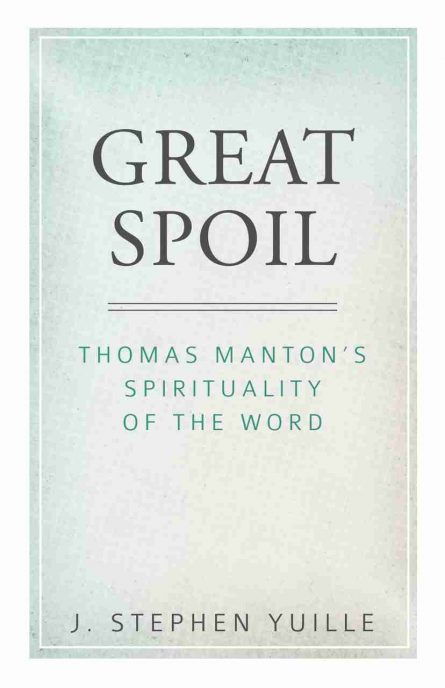 Great Spoil: Thomas Manton's Spirituality of the Word by j Stephen yuille puritan great ejection rob reformation heritage books