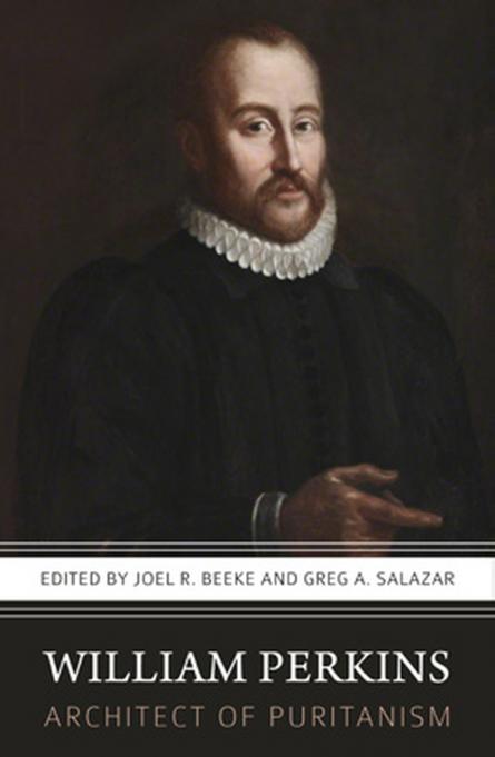 William Perkins architect of Puritanism Joel Beeke rob reformation books