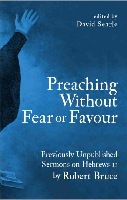 preaching without fear sermons of Robert bruce christian focus publications