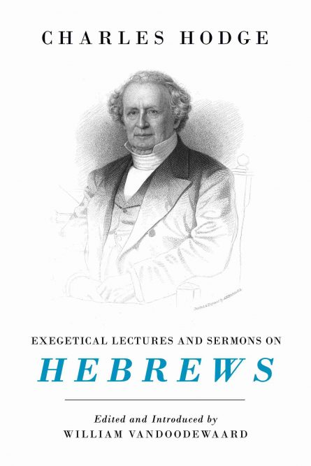 Exegetical Lectures and Sermons on Hebrews by Charles hodge banner of truth trust Christian Books