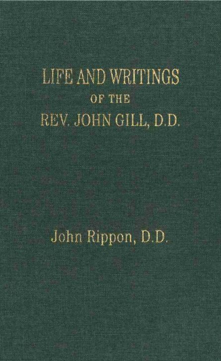 Life and Writings of the Rev. John Gill, D.D. by John rippon baptist c h spurgeon sprinkle publications christian books