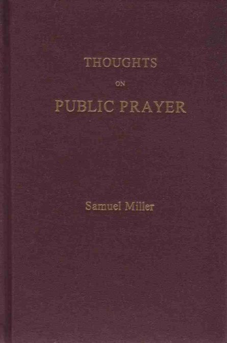 Thoughts on Public Prayer by Samuel miller sprinkle publications christian booksellers Princeton theological seminary