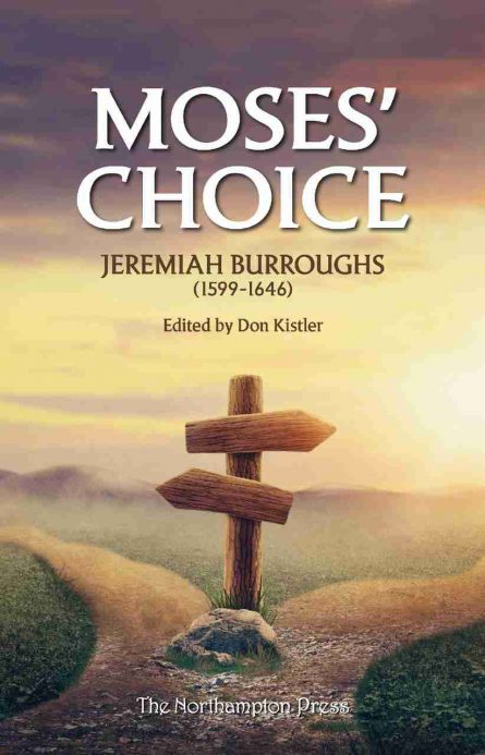 Moses' Choice by Jeremiah Burroughs Puritan Northampton Press Westminster Assembly