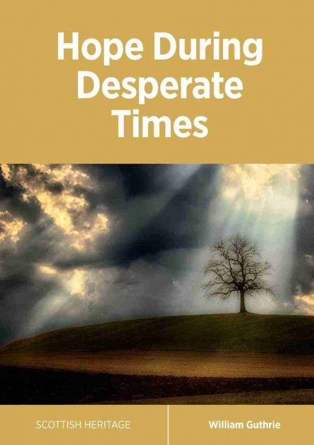 hope during desperate times sermons by William Guthrie Scottish covenanters puritan books