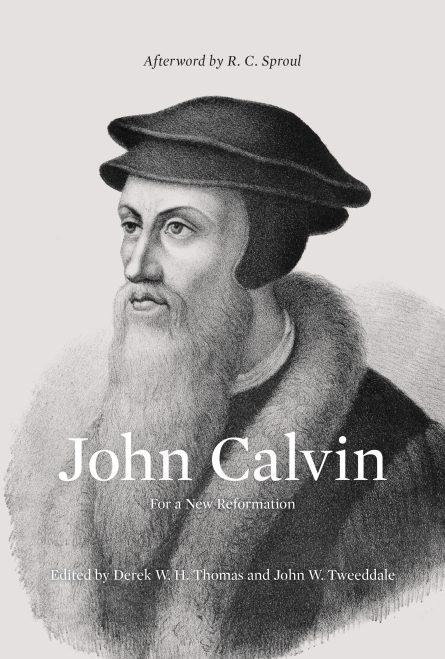 John Calvin: For a New Reformation edited by Derek Thomas crossway