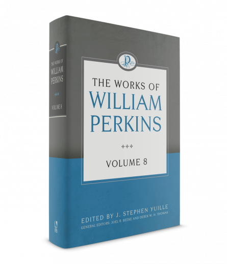 works of William Perkins volume 8 Puritan reformation heritage books Joel Beeke j Stephen yuille