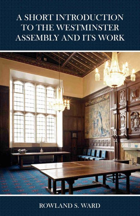 a short introduction to the Westminster Assembly and its work by rowan ward Puritan books tulip press