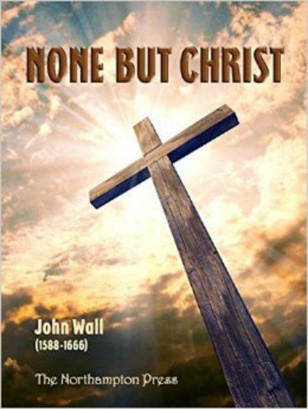 None But Christ by John wall puritan sermons Northampton press