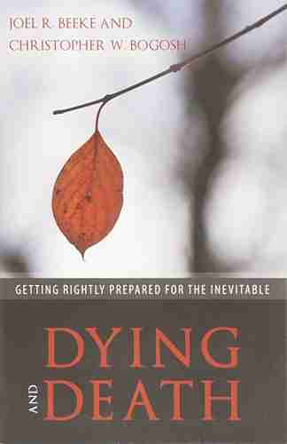 Dying and Death: Getting Rightly Prepared for the Inevitable Joel Beeke RHb Reformation Heritage Books
