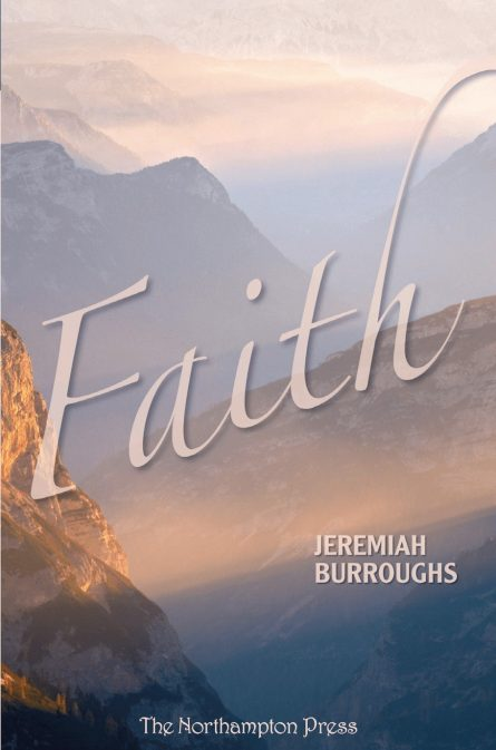 Faith: Two Treatises by Jeremiah Burroughs puritan Westminster Assembly Northampton press