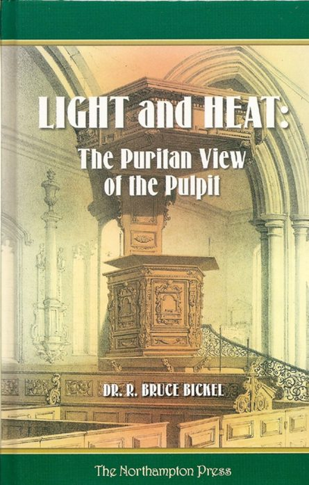 Light and Heat: The Puritan View of the Pulpit by bruce Bickel Puritan sermons Northampton press