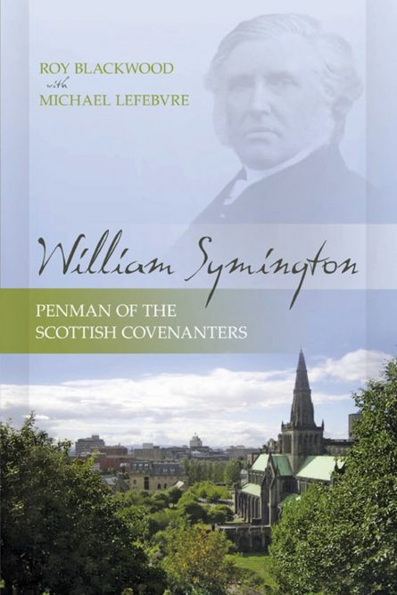 William Symington: Penman of the Scottish Covenanters by roy Blackwood reformed presbyterian rhb reformation heritage books