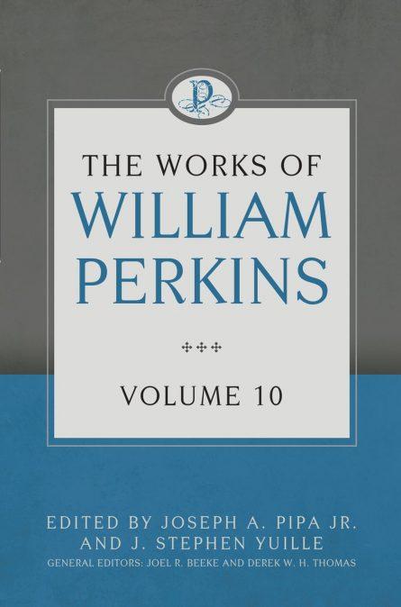 The Works of William Perkins, Volume 10 puritan rhb reformation heritage books