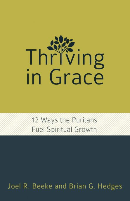 Thriving in Grace: Twelve Ways the Puritans Fuel Spiritual Growth by Joel Beeke and Brian hedges reformation heritage books rhb