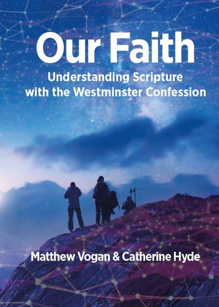 Our faith understanding scripture with the Westminster confession of faith by Matthew Vogan Catherine hyde reformation Scotland trust puritan reformed evangelical books Westminster Assembly