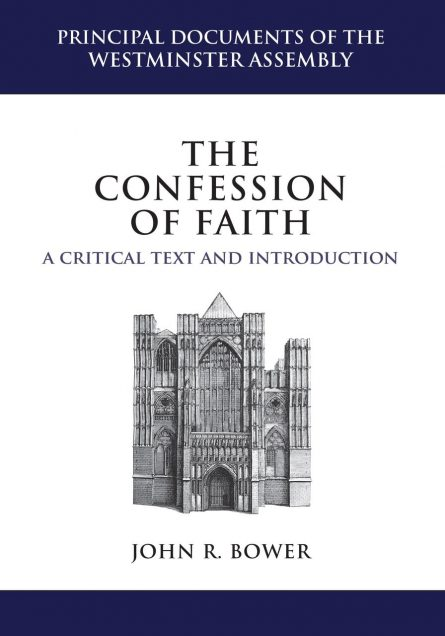 The Confession of Faith: A Critical Text and Introduction by John bower puritan Westminster Assembly reformation heritage books
