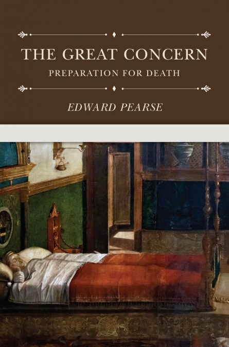 The great concern preparations for death Edward Pearse puritan soli den gloria reformation heritage books christian evangelical reformed theology