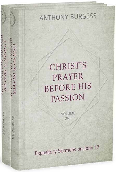 Christ's prayer before his passion sermons on John 17 by Anthony burgess reformation heritage books rhb puritan Westminster Assembly great ejection