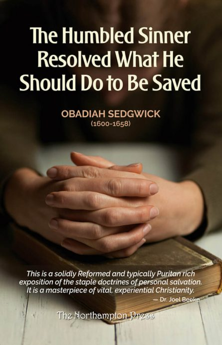 the humbled sinner resolved what he should do to be saved by obadiah sedgwick Northampton press puritan Westminster Assembly